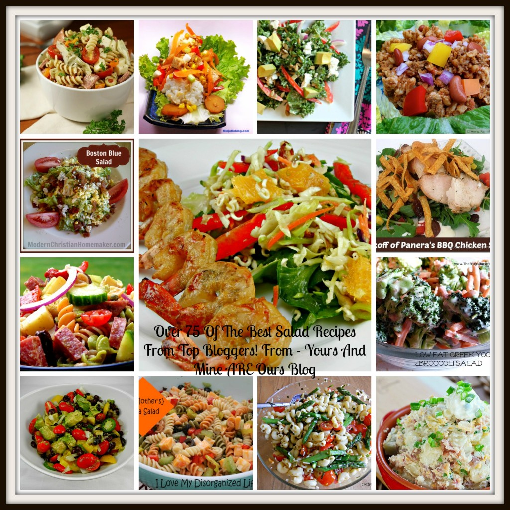 OVER 75 OF THE BEST SALAD RECIPES FROM TOP BLOGGERS! http://yoursandmineareours.com