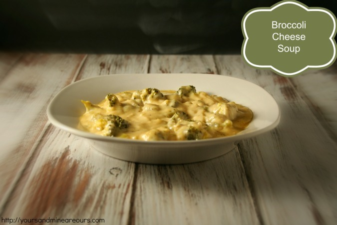 Broccoli Cheese Soup - YoursAndMineAreOurs.com