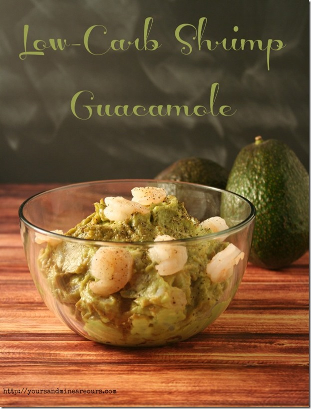 Low-Carb Shrimp Guacamole - YoursAndMineAreOurs.com - #AppetizerWeek #NotSoSimpleSyrp