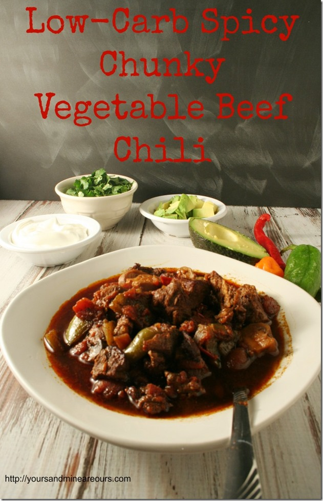 Low Carb Spicy Chunky Vegetable Beef Chili - YoursAndMineAreOurs